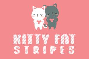 Kitty Fat Stripes